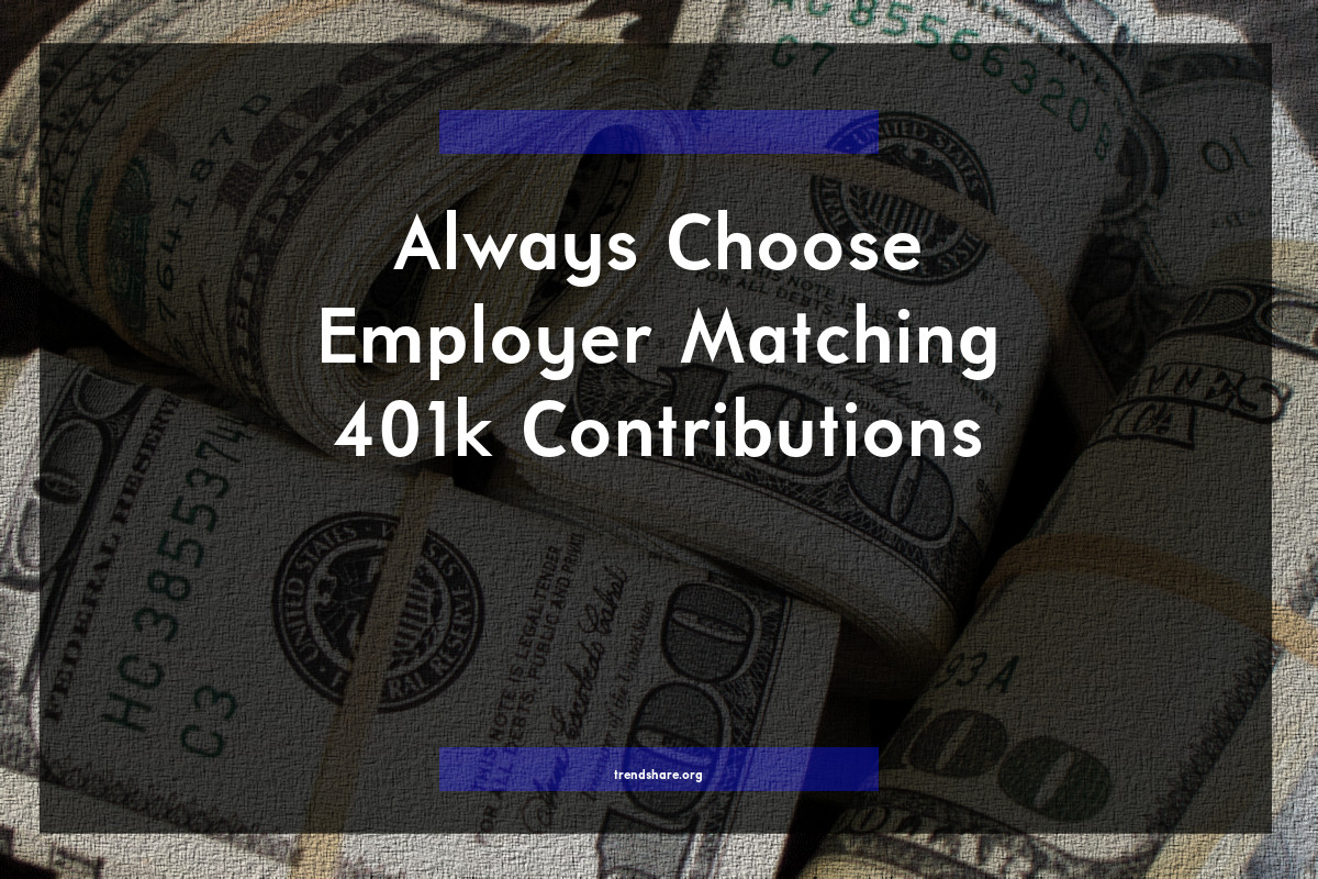 Always Choose Employer Matching 401k Contributions