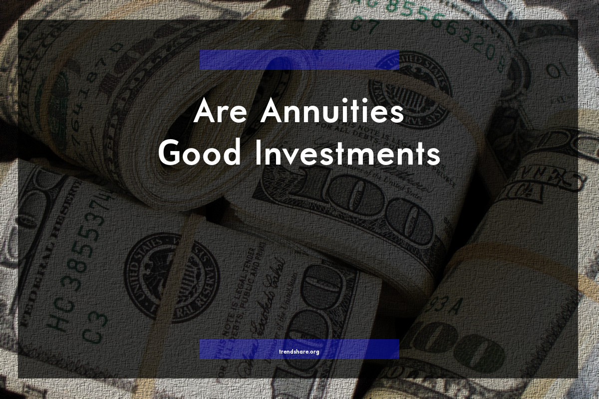 Are Annuities Good Investments?