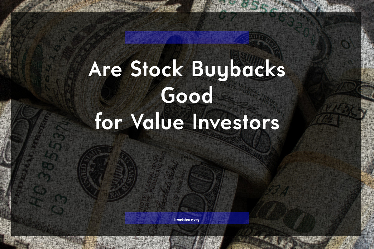 Are Stock Buybacks Good for Value Investors?