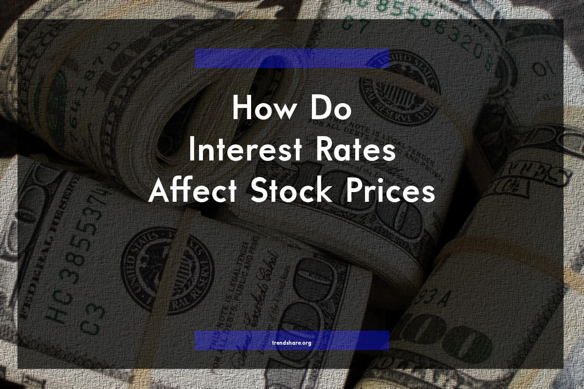 How Do Interest Rates Affect Stock Prices?