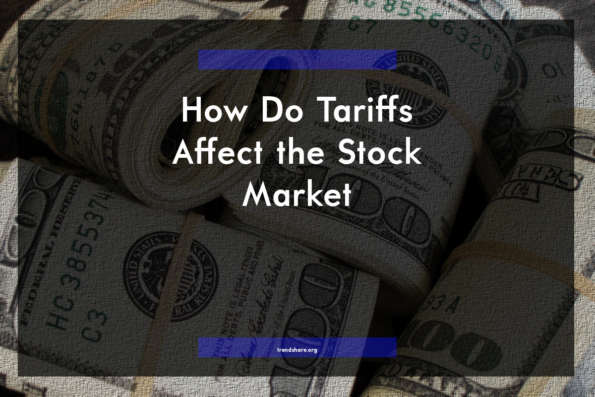 How Do Tariffs Affect the Stock Market?