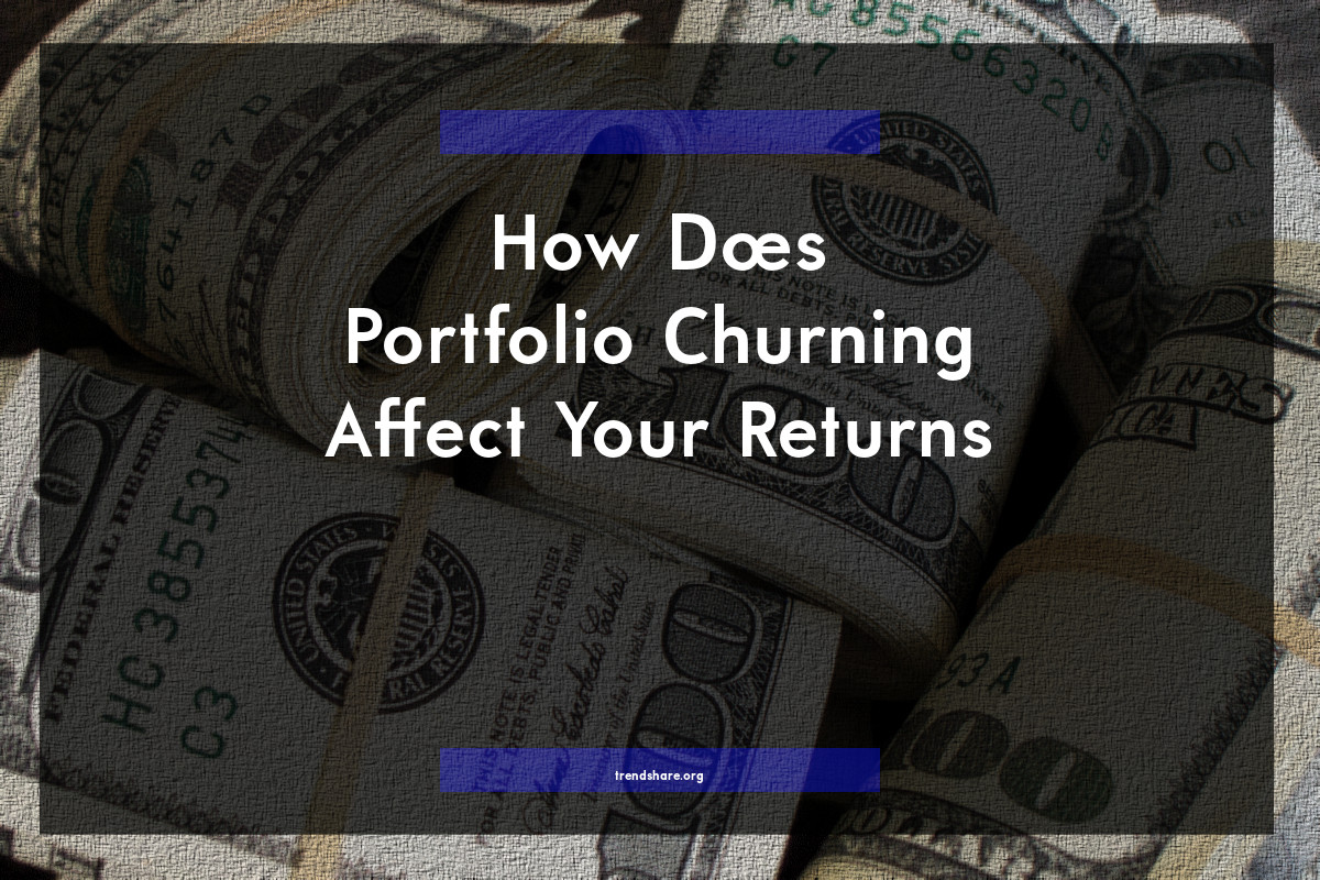 How Does Portfolio Churning Affect Your Returns?