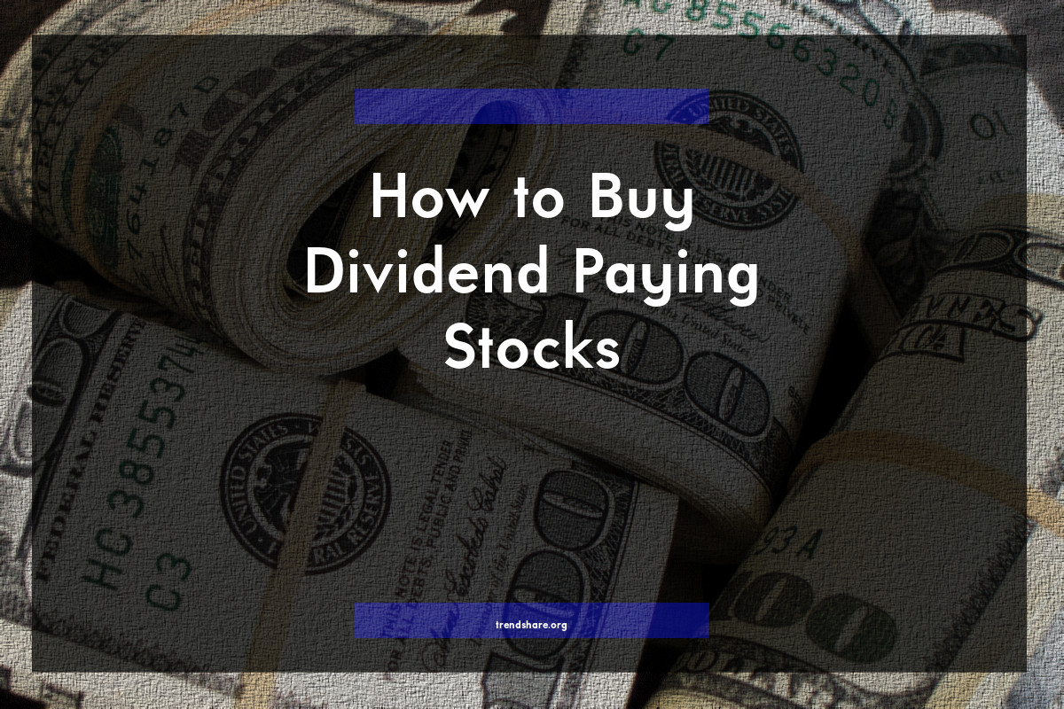 How to Buy Dividend Paying Stocks