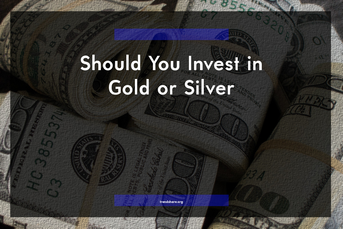 Should You Invest in Gold or Silver?
