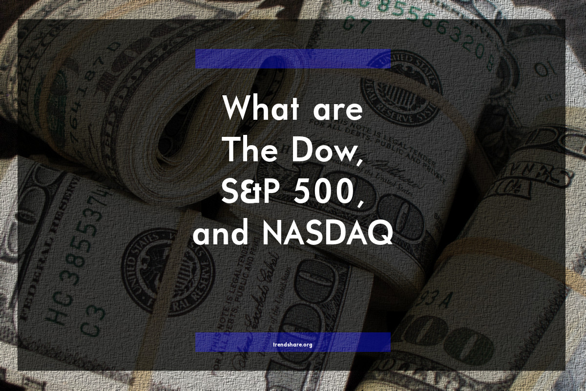 What are The Dow, S&P 500, and NASDAQ Indexes?