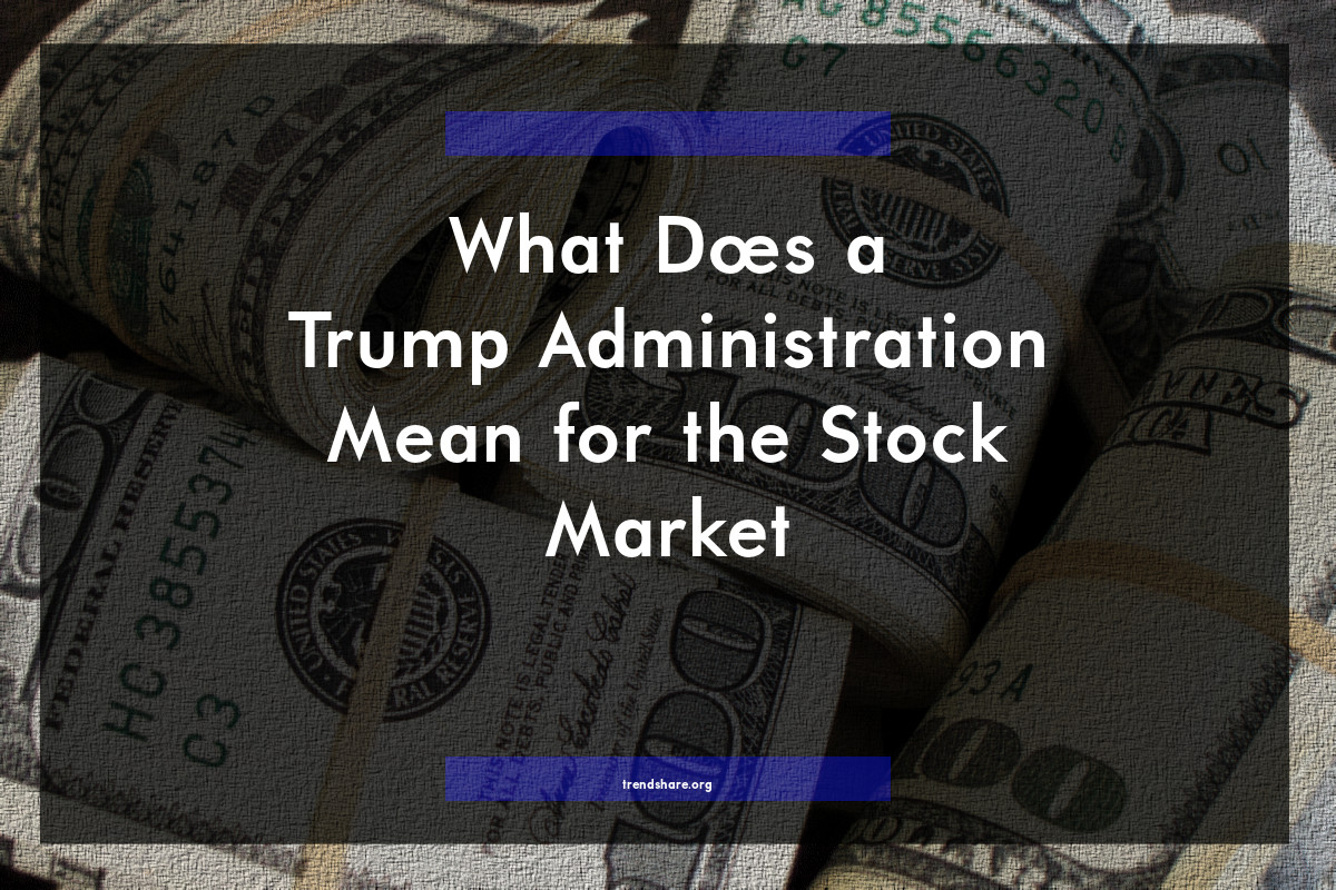 What Will Trump Administration Mean For >> What Does A Trump Administration Mean For The Stock Market