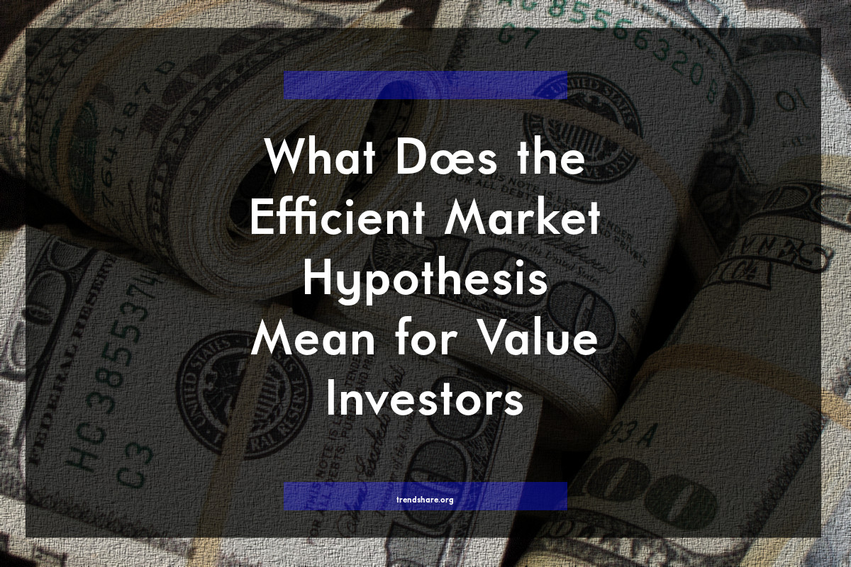 What Does the Efficient Market Hypothesis Mean for Value Investors?