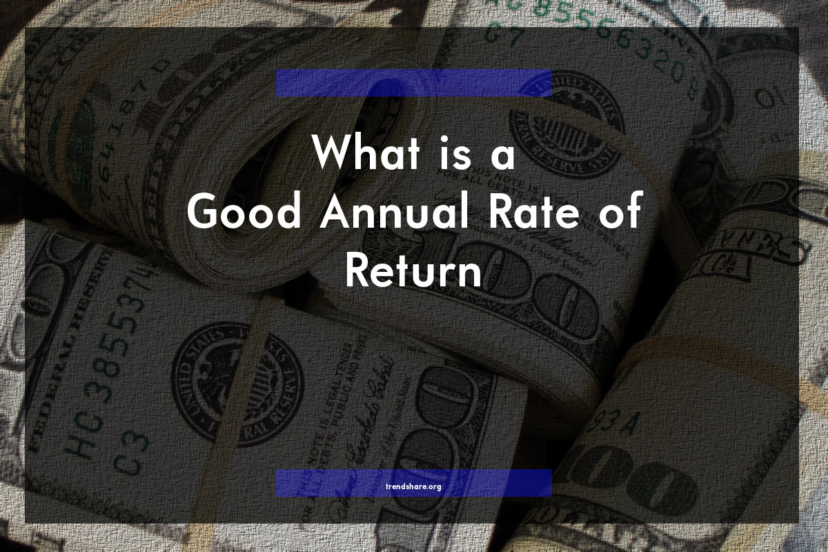 What is a Good Annual Rate of Return?