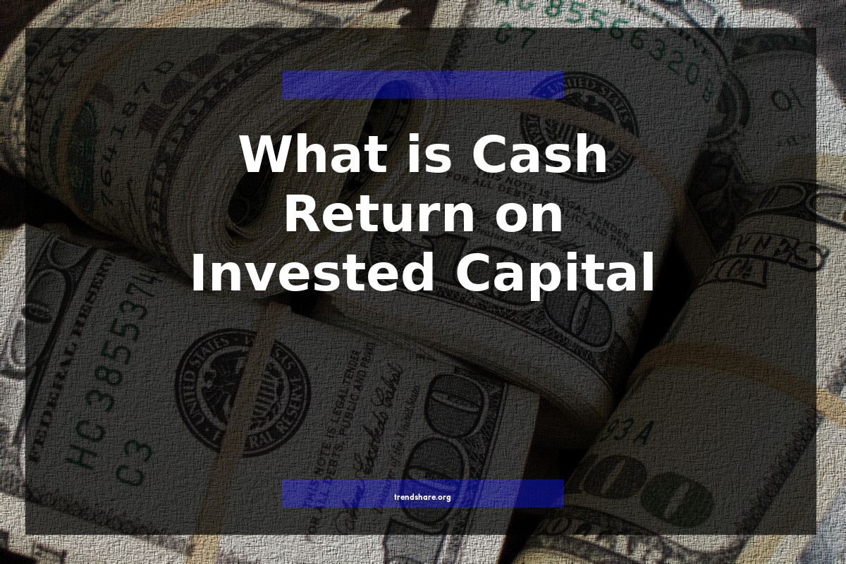 What is Cash Return on Invested Capital?
