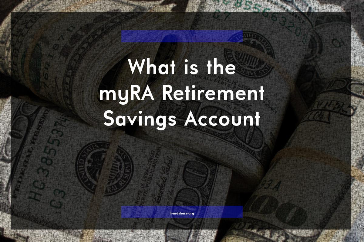 What is the myRA Retirement Savings Account?