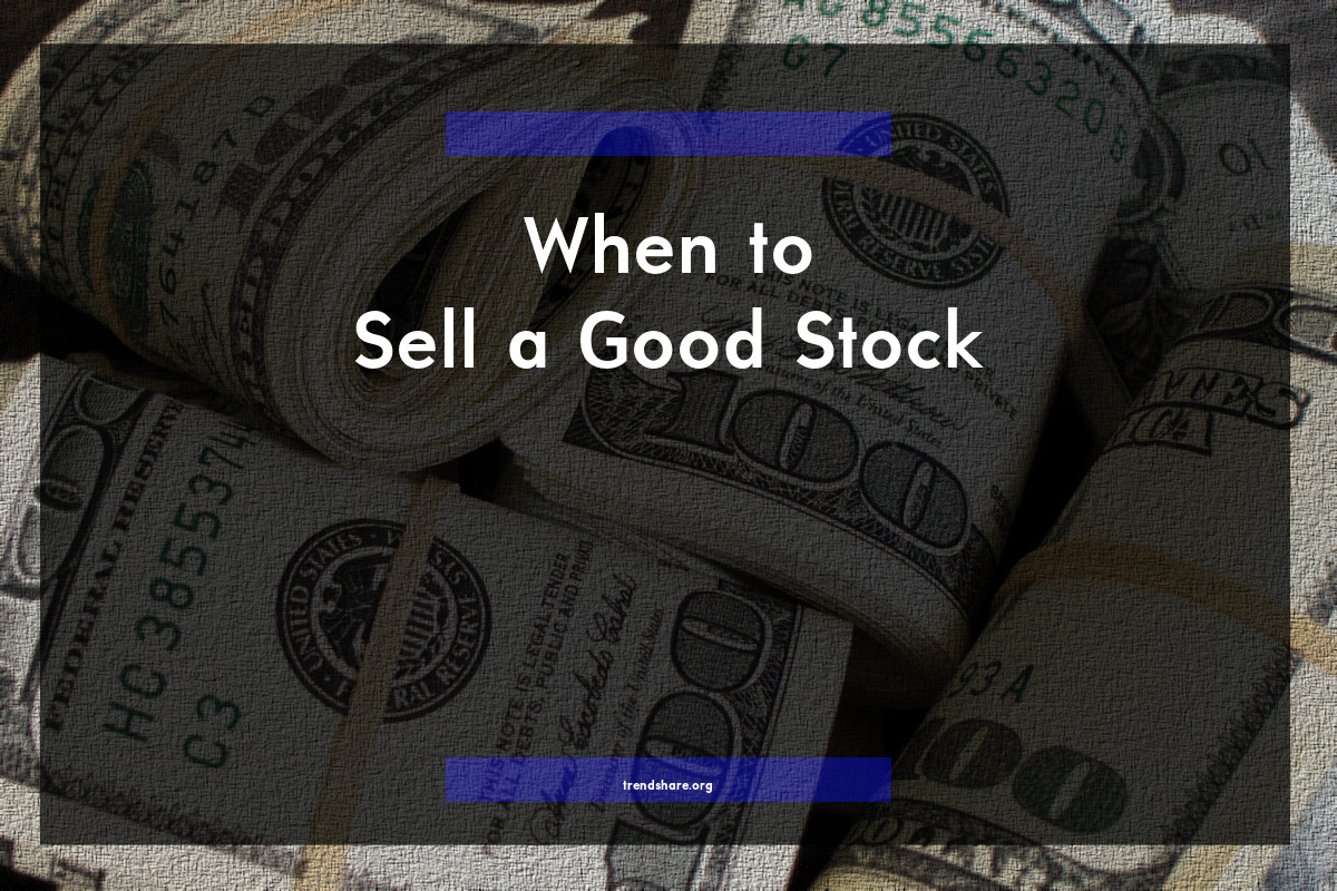 When to Sell a Good Stock