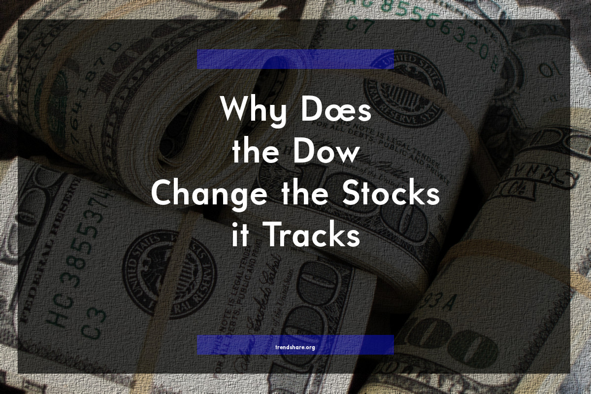 Why Does the Dow Change the Stocks it Tracks?