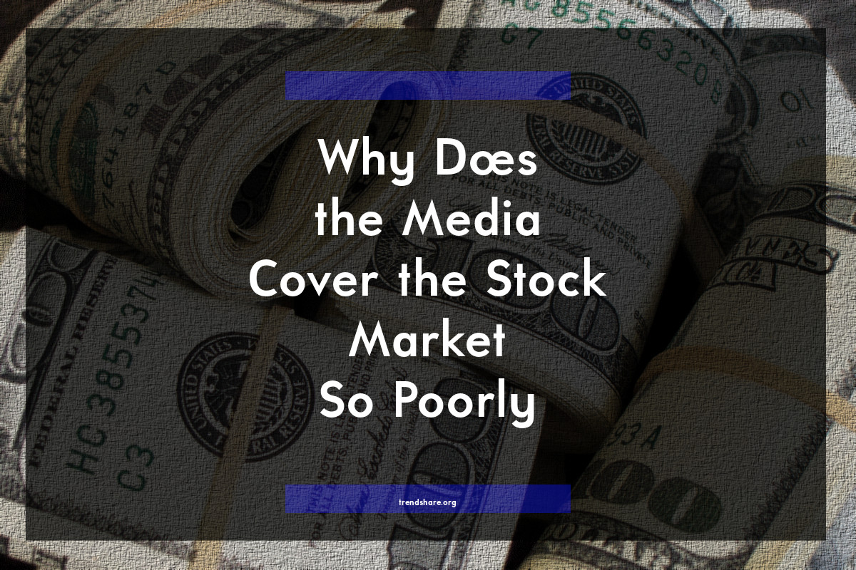Why Does the Media Cover the Stock Market So Poorly?